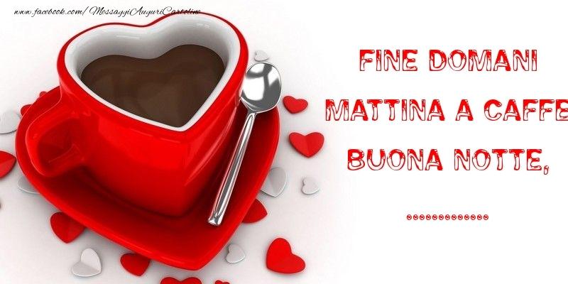 Cartoline personalizzate di buonanotte - Fine domani mattina a caffe Buona Notte, ...