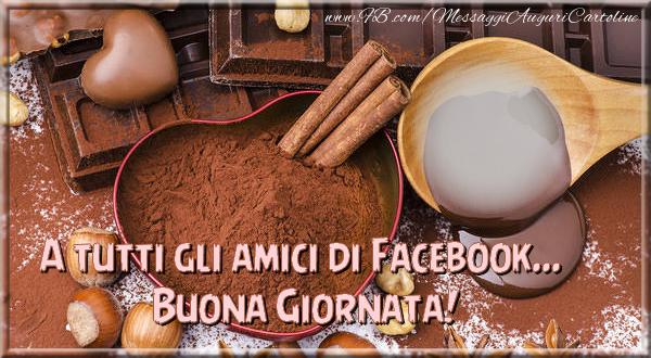 Cartoline personalizzate di buongiorno - A tutti gli amici di Facebook... Buona Giornata