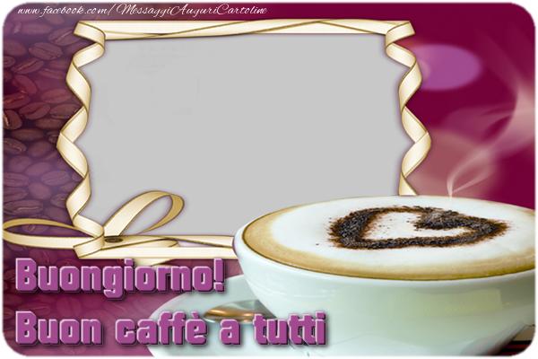 Cartoline personalizzate di buongiorno - Buongiorno! Buon caffè a tutti