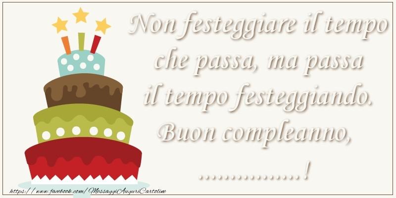 Cartoline personalizzate di compleanno - Non festeggiare il tempo che passa, ma passa il tempo festiggiando. Buon compleanno, ...!
