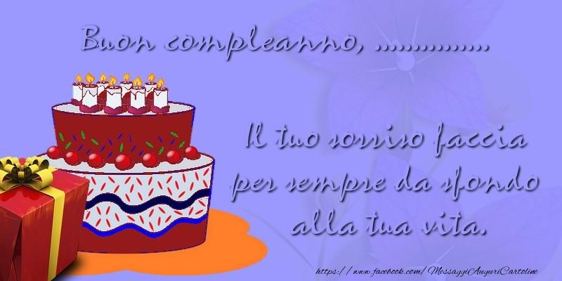 Cartoline personalizzate di compleanno - Il tuo sorriso faccia per sempre da sfondo alla tua vita. Buon compleanno, ...
