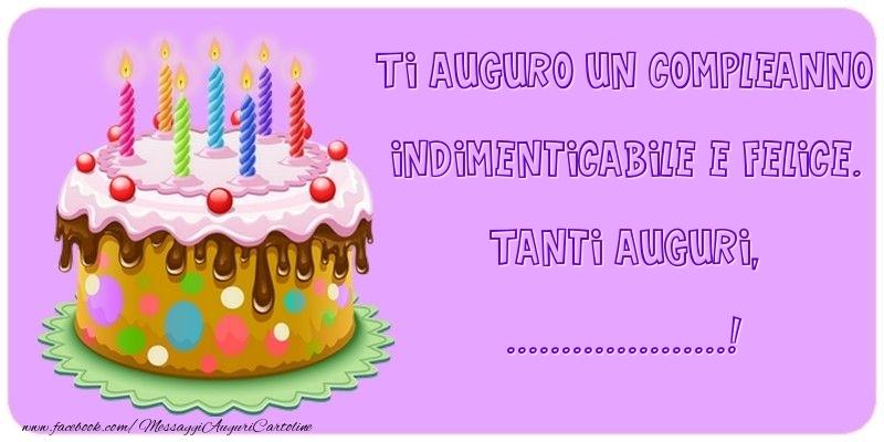 Cartoline personalizzate di compleanno - Ti auguro un Compleanno indimenticabile e felice. Tanti auguri, ...
