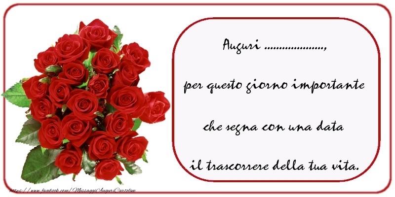 Cartoline personalizzate di compleanno - Auguri  ..., per questo giorno importante che segna con una data il trascorrere della tua vita.
