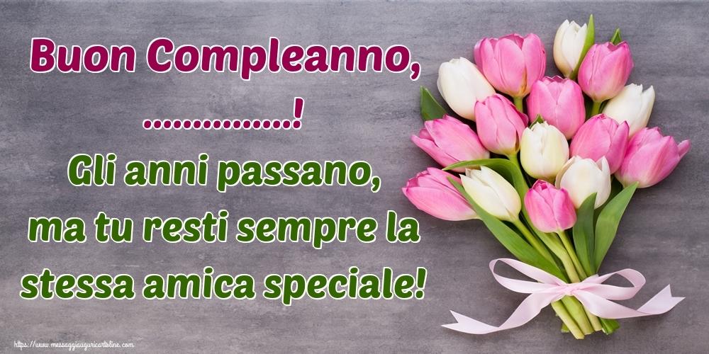 Cartoline personalizzate di compleanno - Buon Compleanno, ...! Gli anni passano, ma tu resti sempre la stessa amica speciale!