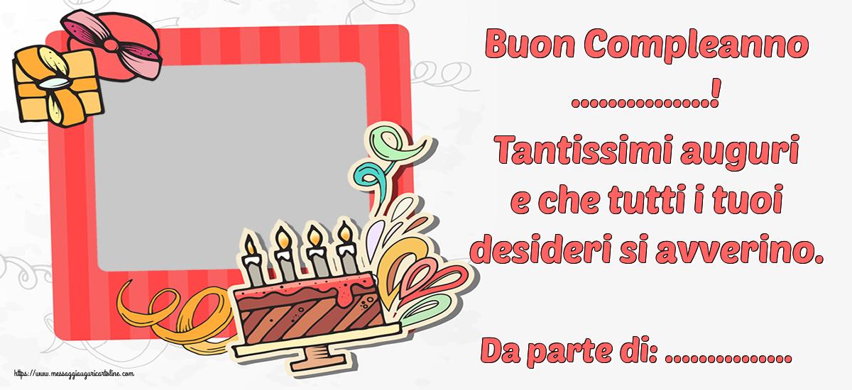 Cartoline personalizzate di compleanno - Buon Compleanno ...! Tantissimi auguri e che tutti i tuoi desideri si avverino. Da parte di: ...