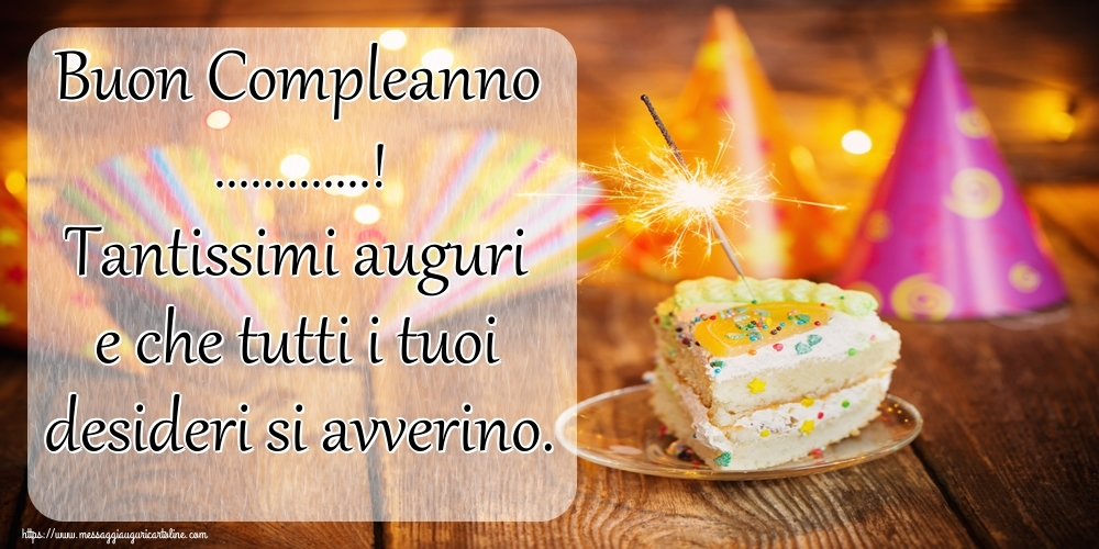 Cartoline personalizzate di compleanno - Buon Compleanno ...! Tantissimi auguri e che tutti i tuoi desideri si avverino.