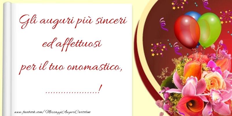 Cartoline personalizzate di onomastico - Gli auguri più sinceri ed affettuosi per il tuo onomastico, ...