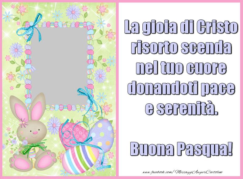 Cartoline personalizzate di Pasqua - La gioia di Cristo risorto scenda nel tuo cuore donandoti pace e serenità. Buona Pasqua!