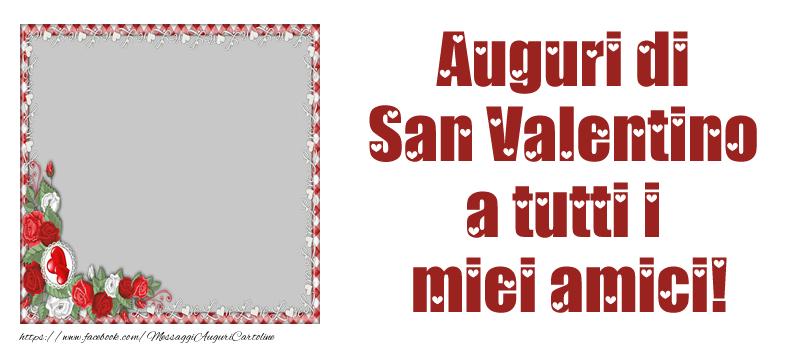 Cartoline personalizzate di San Valentino - Auguri di San Valentino a tutti i miei amici!