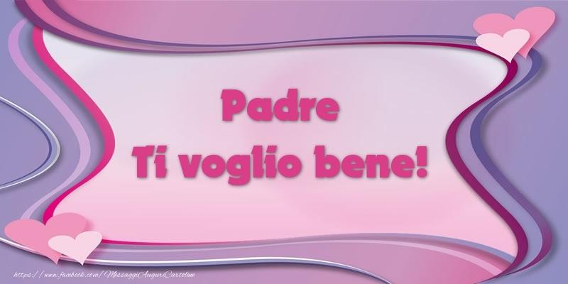 Cartoline d'amore per Padre - Padre Ti voglio bene!