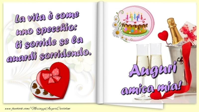 Cartoline di auguri per Amica - La vita è come uno specchio:  ti sorride se la guardi sorridendo. Auguri amica mia