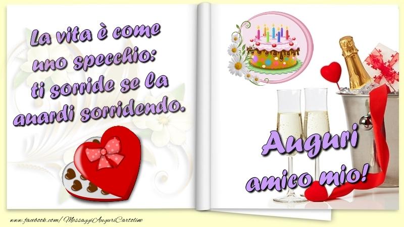 Cartoline di auguri per Amico - La vita è come uno specchio:  ti sorride se la guardi sorridendo. Auguri amico mio