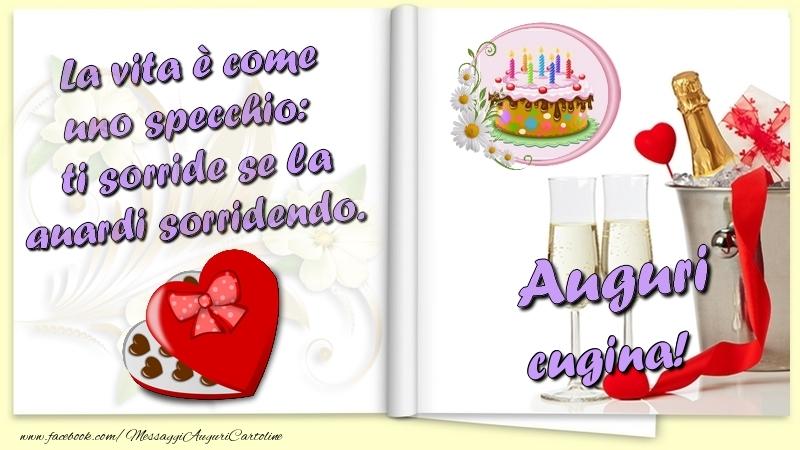 Cartoline di auguri per Cugina - La vita è come uno specchio:  ti sorride se la guardi sorridendo. Auguri cugina