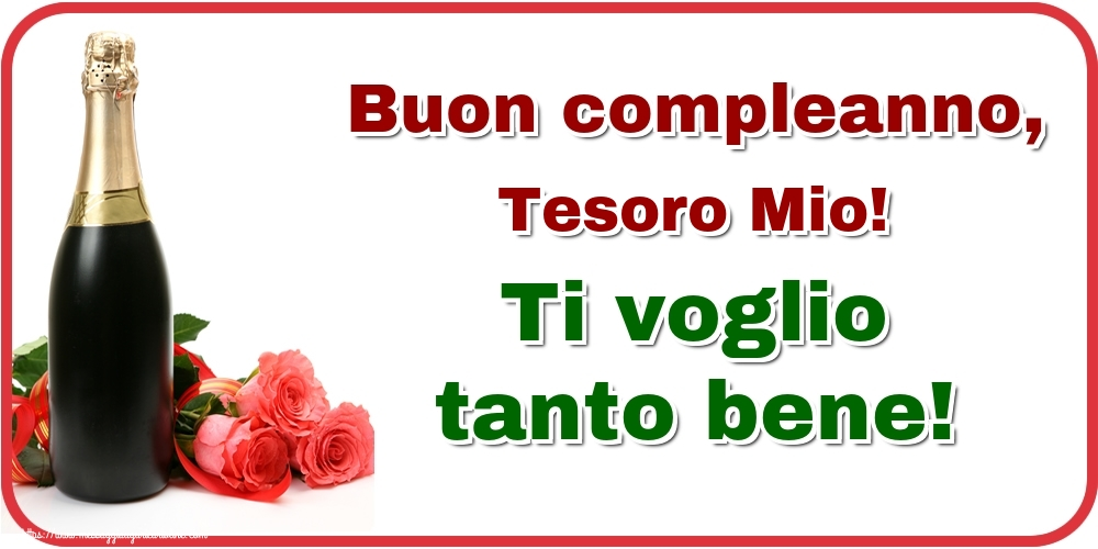Cartoline di auguri per Marito - Buon compleanno, tesoro mio! Ti voglio tanto bene!