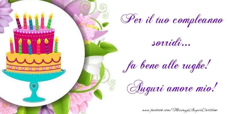 Cartoline di auguri per Moglie - Per il tuo compleanno sorridi... fa bene alle rughe! amore mio