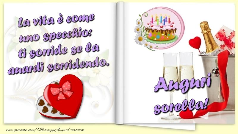 Cartoline di auguri per Sorella - La vita è come uno specchio:  ti sorride se la guardi sorridendo. Auguri sorella