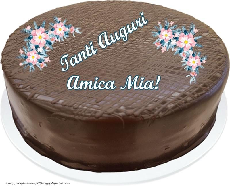 Cartoline di compleanno per Amica - Tanti Auguri amica mia! - Torta al cioccolato