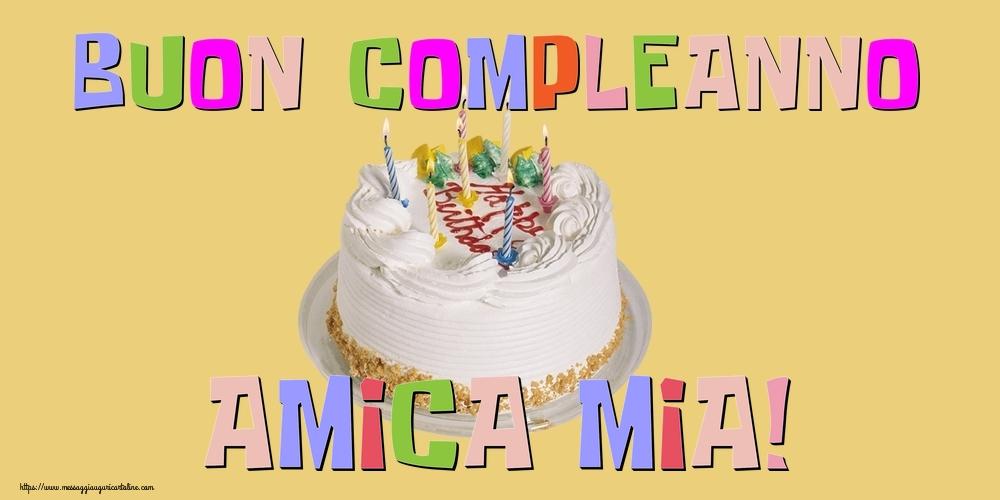 Cartoline di compleanno per Amica - Buon Compleanno amica mia!