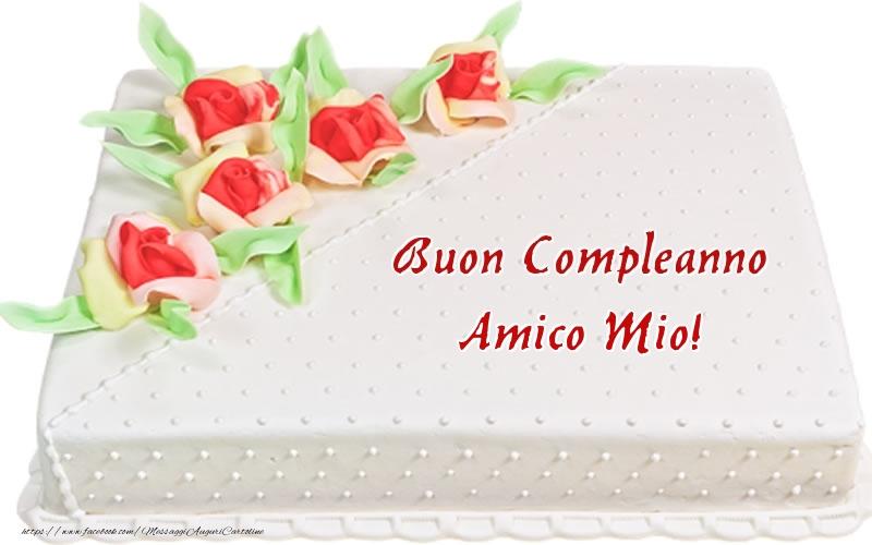 Cartoline di compleanno per Amico - Buon Compleanno amico mio! - Torta