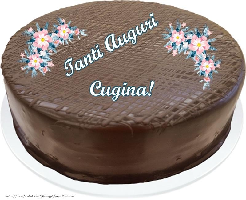 Cartoline di compleanno per Cugina - Tanti Auguri cugina! - Torta al cioccolato
