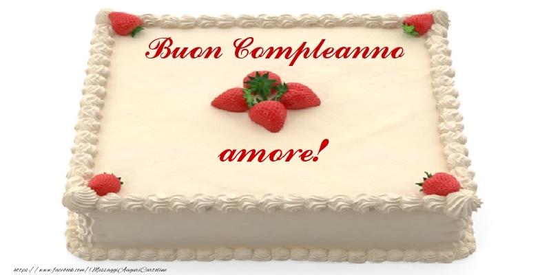 Cartoline di compleanno per Fidanzata - Torta con fragole - Buon Compleanno amore!