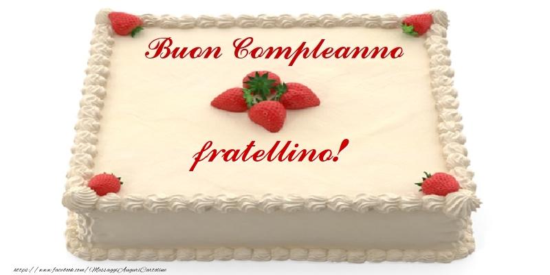 Cartoline di compleanno per Fratello - Torta con fragole - Buon Compleanno fratellino!