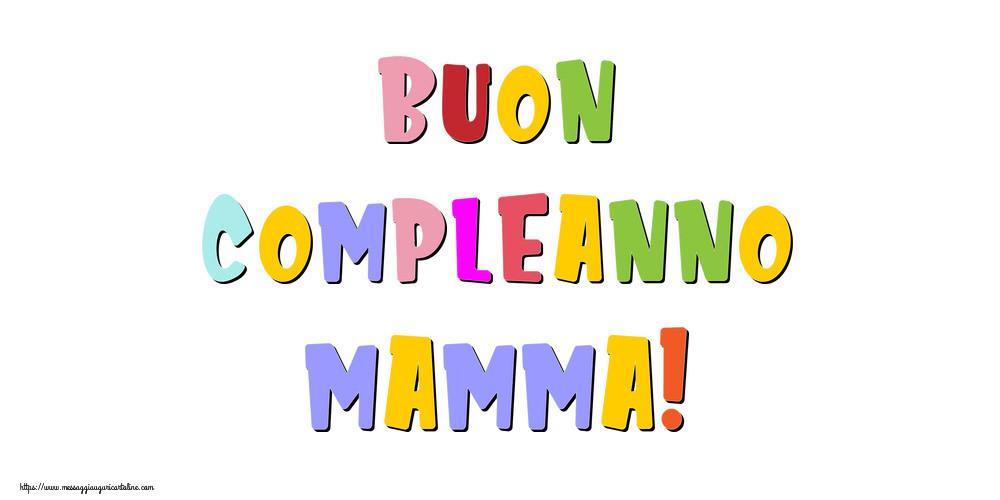 Cartoline di compleanno per Mamma - Buon compleanno mamma!